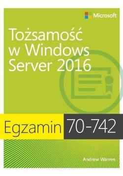 Egzamin 70-742: Tożsamość w Windows Server 2016
