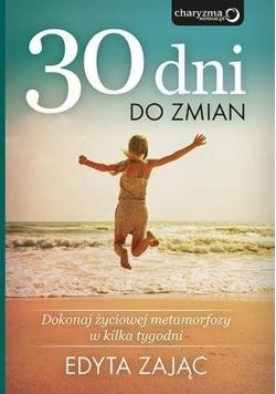 30 Dni do Zmian. Dokonaj życiowej metamorfozy ...