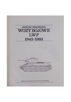 Wozy bojowe LWP 1943-1983, część I