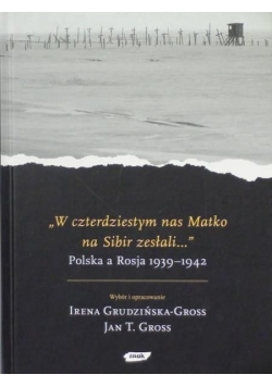 W czterdziestym nas Matko na Sibir zesłali… Polska a Rosja 1939 -1942.