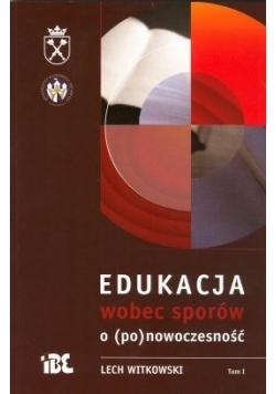 Edukacja wobec sporów o (po)nowoczesność, tom 1