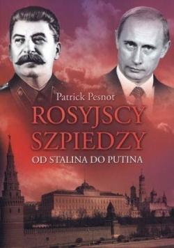 Rosyjscy szpiedzy. Od Stalina do Putina