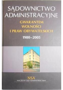 Sądownictwo administracyjne gwarantem wolności i praw obywatelskich 1980-2005