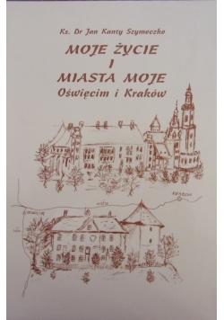 Moje życie i miasta moje - Oświęcim i Kraków