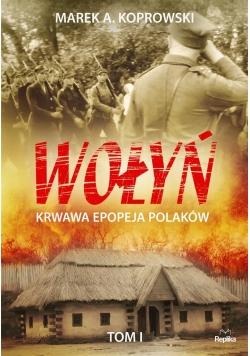 Wołyń. Krwawa epopeja Polaków Tom I