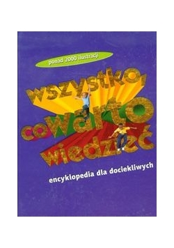 Wszystko co warto wiedzieć Encyklopedia dla dociekliwych