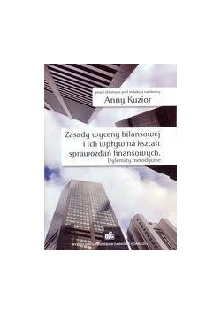 Zasady wyceny bilansowej i ich wpływ na kształt sprawozdań finansowych
