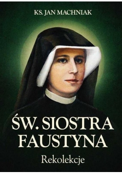 Św. Siostra Faustyna. Rekolekcje