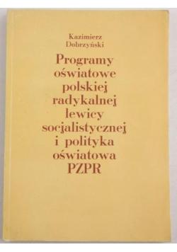 Dobrzyński Kazimierz - Programy oświatowe polskiej radykalnej lewicy socjalistycznej i polityka oświatowa PZPR
