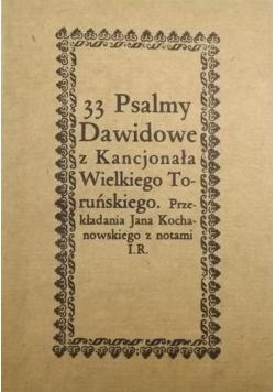 33 Psalmy Dawidowe z Kancjonała Wielkiego Toruńskiego. Przekładania Jana Kochanowskiego z notami I.R., Reprint z 1670 r.