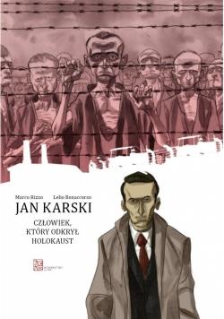 Jan Karski. Człowiek, który odkrył Holokaust