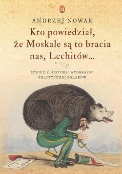Kto powiedział że Moskale są to bracia nas Lechitów...