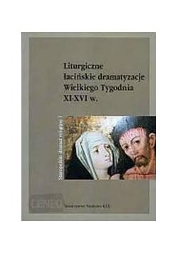 Liturgiczne łacińskie dramatyzacje Wielkiego Tygodnia XI - XVI w.