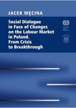 Social Dialogue in Face of Changes on the Labour Market in Poland. From Crisis to Breakthrough
