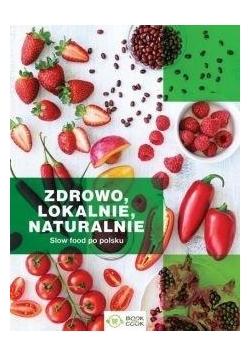 Zdrowo lokalnie naturalnie. Slow food po polsku