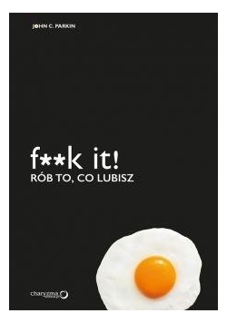 F**k it! Rób to, co lubisz