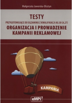 Testy przygotowujące do egzaminu z kwalifikacji AU.30 (A.27). Organizacja i prowadzenie kampanii reklamowej