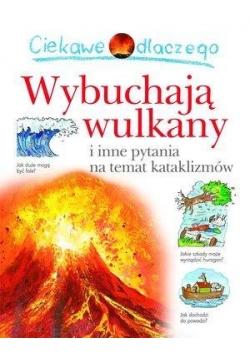 Ciekawe dlaczego - Wulkany wybuchają