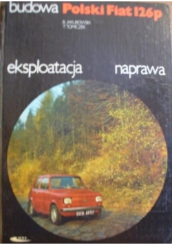 Budowa Polski Fiat 126p. eksploatacja naprawa