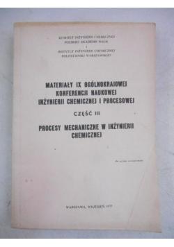 Materiały IX ogólnokrajowej konferencji naukowej inżynierii chemicznej i procesowej, cz. III