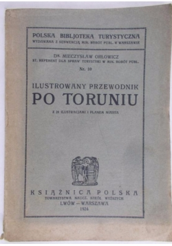 Ilustrowany Przewodnik po Toruniu z 28 ilustracjami i planem miasta, 1924 r.