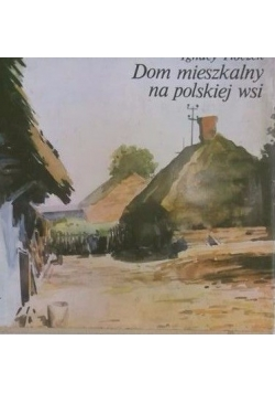 Dom mieszkalny na polskiej wsi
