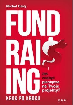 Fundraising krok po kroku Jak zdobyć pieniądze na Twoje projekty?