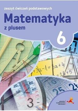 Matematyka SP 6 Z Plusem Zeszyt Ćwiczeń Podst. GWO