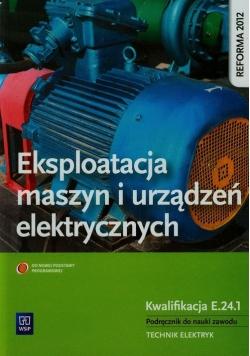Eksploatacja maszyn i urządzeń elektrycznych Podręcznik do nauki zawodu technik elektryk E.24.1