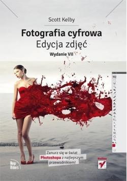 Fotografia cyfrowa. Edycja zdjęć Wyd. VII
