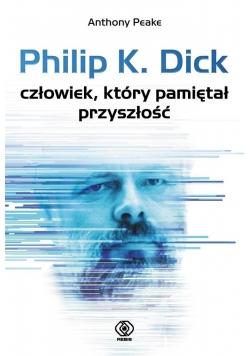 Philip K. Dick. Człowiek, który pamiętał przyszł
