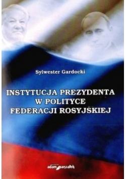Instytucja Prezydenta w Polityce Federacji Rosyjskiej