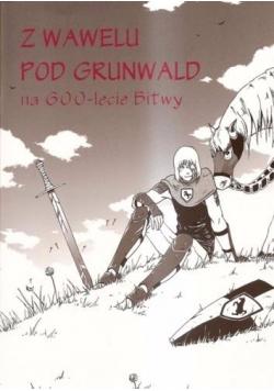 Z Wawelu pod Grunwald na 600-lecie Bitwy