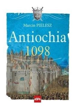 Antiochia 1098. Cud pierwszej krucjaty