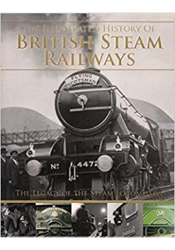 The illustrated history of British Steam Railways