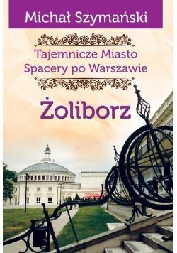 Tajemnicze miasto. Spacery po Warszawie. Żoliborz