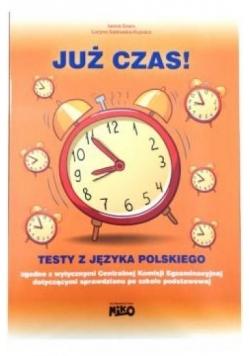 Już czas. Testy z jęz. polskiego. Sprawdzian po SP