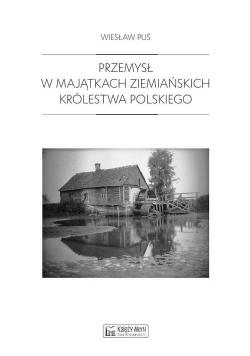 Przemysł w majątkach ziemiańskich Królestwa Polskiego