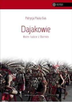 Dajakowie. Wolni ludzie z Borneo