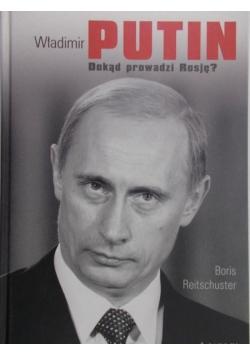 Władimir Putin. Dokąd prowadzi Rosję?