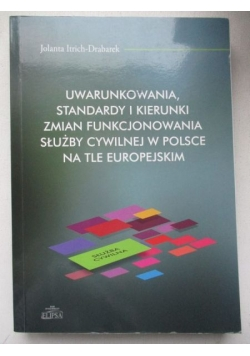 Uwarunkowania, standardy i kierunki zmian funkcjonowania służby cywilnej w Polsce na tle europejskim