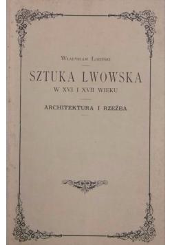 Sztuka Lwowska w XVI i XVII wieku, reprint z 1901 r.