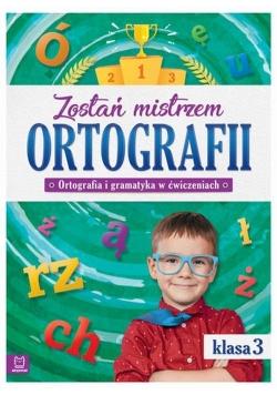 Zostań mistrzem ortografii. Ortografia i gramatyka w ćwiczeniach klasa 3
