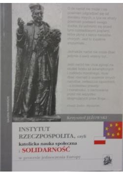 Instytut rzeczpospolita, czyli katolicka nauka społeczna i solidarność w procesie jednoczenia Europy