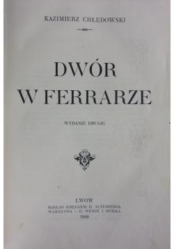 Dwór w Ferrarze, 1909 r.