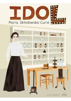 Idol. Maria Skłodowska-Curie