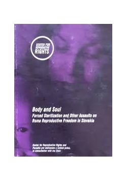 Body and Soul: Forced Sterilization and Other Assaults on Roma Reproductive Freedom