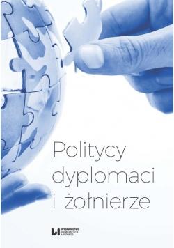 Politycy dyplomaci i żołnierze