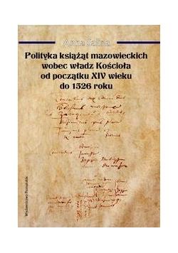Polityka książąt mazowieckich wobec władz Kościoła od początku XIV wieku do 1526 roku