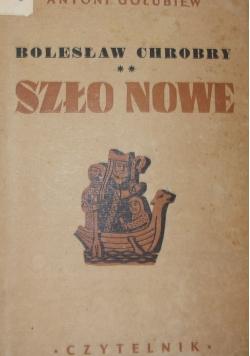Bolesław Chrobry. Szło Nowe, 1947 r.